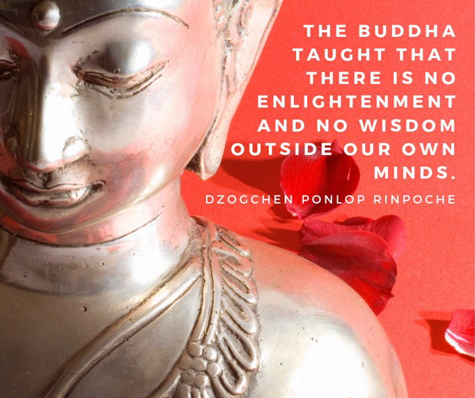 quote_The Buddha taught that there is no enlightenment and no wisdom outside our own minds.