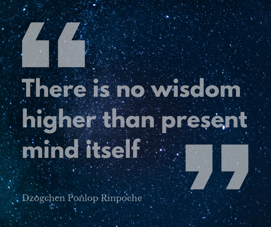 quote_There is no wisdom higher than present mind itself.